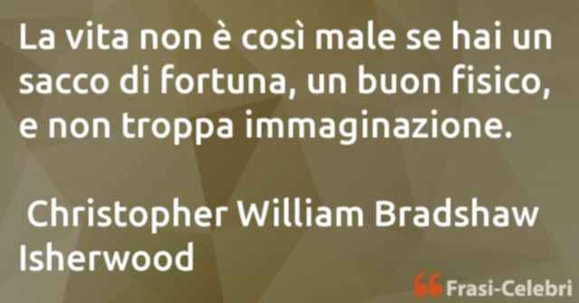 frasi di  Christopher William Bradshaw Isherwood