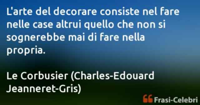 frasi di Le Corbusier (Charles-Edouard Jeanneret-Gris)